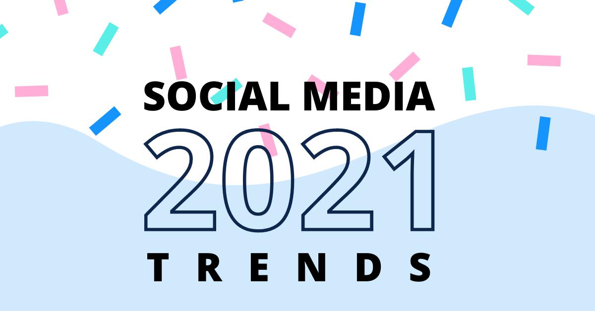 Social Media Trends of 2021